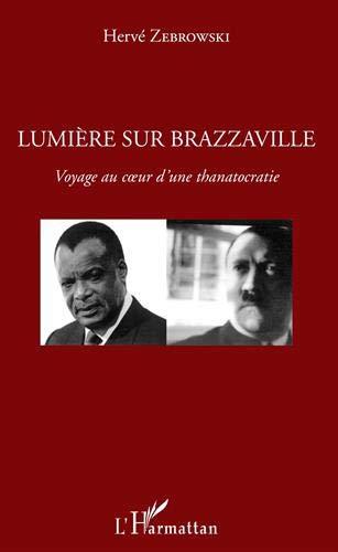 Lumière sur Brazzaville: Voyage au coeur d'une thanatocratie par Hervé Zebrowski