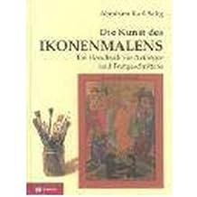 Die Kunst des Ikonenmalens: Ein Handbuch f?r Anf?nger und Fortgeschrittene (Hardback)(German) - Common