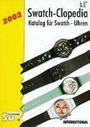 Swatch-Clopedia: Katalog für Swatch - Uhren / International Version 2002