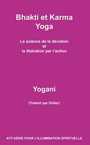Bhakti et Karma Yoga - La science de la dévotion  et la libération par l'action (AYP - SÉRIE POUR L'ILLUMINATION SPIRITUELLE t. 8)