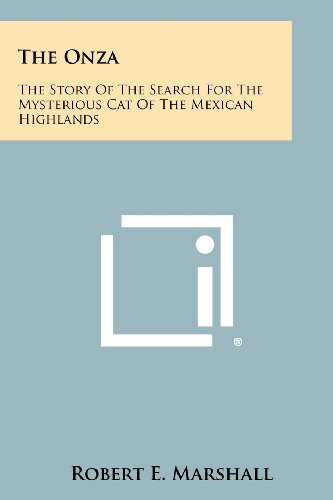 The Onza: The Story of the Search for the Mysterious Cat of the Mexican Highlands