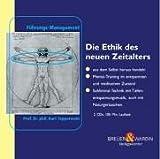 Die Ethik des neuen Zeitalters. 2 CDs . Verantwortungs-Bewußtsein, Ehrlichkeit, Transparenz