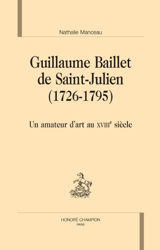 Guillaume Baillet de Saint-Julien (1726-1795). Un amateur d'art au XVIIIe siècle.