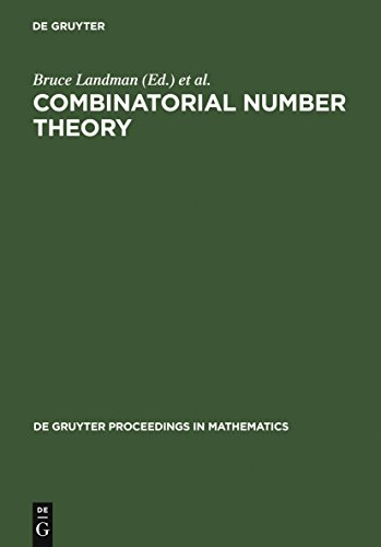 Combinatorial Number Theory: Proceedings of the 'Integers Conference 2005' in Celebration of the 70th Birthday of Ronald Graham, Carrollton, Georgia, October ... 2005 (De Gruyter Proceedings in Mathematics)