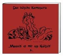 Dat kölsche Kamasutra: 'Maach et mir op Kölsch