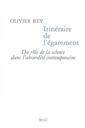 Itinéraire de l'égarement : Du rôle de la science dans l'absurdité contemporaine par Olivier Rey
