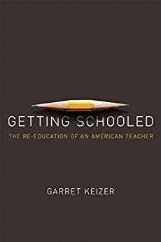 Getting Schooled: The Reeducation of an American Teacher by [Keizer, Garret]