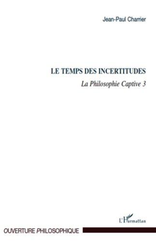 En ligne téléchargement Le Temps des incertitudes: La Philosophie Captive 3 pdf, epub