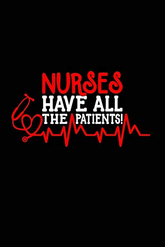 Nurses Have All the Patients!: Beautiful Notebook Journal Diary Gift for Inspirational Thoughts and Halloween Writings Funny Nurse Appreciation ... You Gifts for Women & Men under 10 dollars (Scrubs Pflege Halloween)