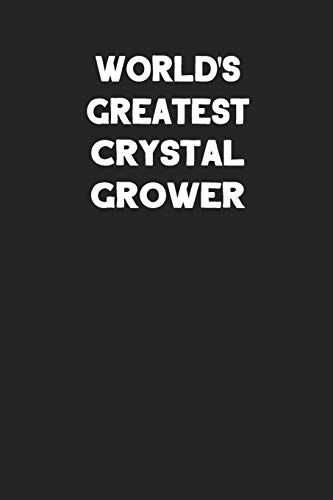 Ss 10 Crystal (World's Greatest Crystal Grower: Blank Lined Career Notebook Journal)