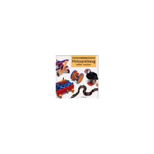 Pdf Holzspielzeug Selber Machen Kostenlos Download Urwüchsig