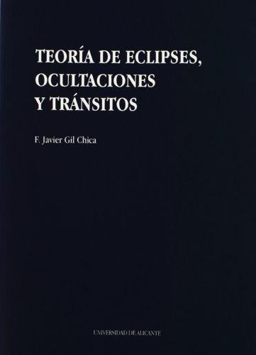 Teoría de eclipses, ocultaciones y tránsitos (Monografías) por Francisco Javier Gil Chica