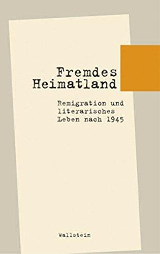 »Fremdes Heimatland«. Remigration und literarisches Leben nach 1945