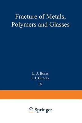 [(Fracture of Metals, Polymers, and Glasses : Proceedings of the Fourth Symposium on Fundamental Phenomena in the Materials Sciences)] [Edited by Louis de Bonis] published on (April, 2013)