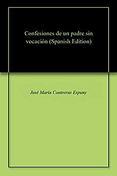 Confesiones de un padre sin vocación de [Contreras Espuny, José María]