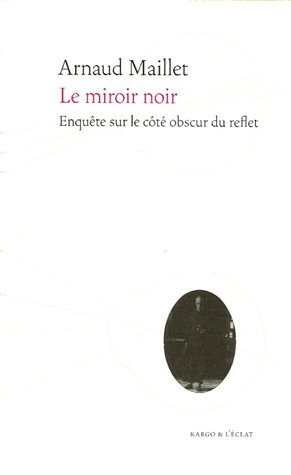 Le miroir noir : Enquête sur le côté obscur du reflet