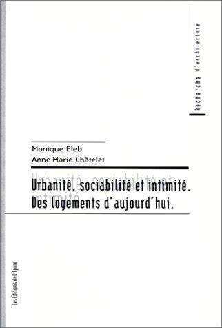 Urbanité, sociabilité et intimité : Des logements d'aujourd'hui par Anne-Marie Chatelet, Monique Eleb
