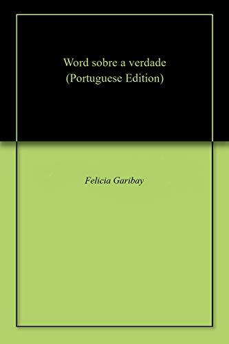 Word sobre a verdade (Portuguese Edition) por Felicia  Garibay