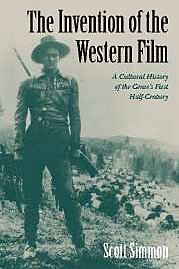 The Invention of the Western Film: A Cultural History of the Genre's First Half Century (Genres in American Cinema S) by Simmon, Scott (2003) Hardcover par Scott Simmon