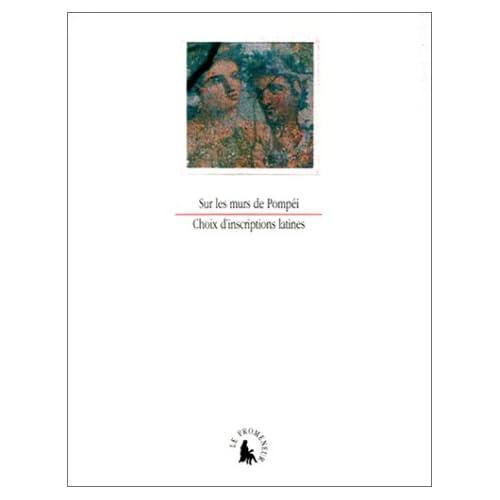 Sur les murs de Pompéi: Cent vingt-trois inscriptions lapidaires et pariétales de Pompéi
