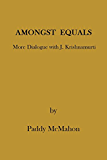 Amongst Equals - More Dialogue with J. Krishnamurti