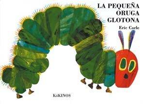 La pequeña oruga glotona (Eric Carle Spanish) por Eric Carle