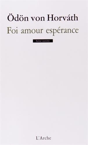 Foi amour espérance : Une petite danse de mort en cinq tableau par Odön von Horvath