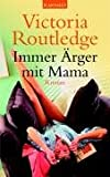 Immer Ärger mit Mama - Victoria Routledge, Elfriede Peschel