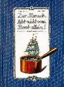 Der Mensch lebt nicht vom Boot allein!: Rezepte aus Kombüse und Pantry