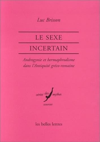 Le Sexe incertain: Androgynie et hermaphrodisme dans l'Antiquité gréco-romaine