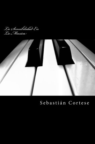 La Sensibilidad En La Musica: Piano y otros instrumentos por Sebastian Esteban Cortese