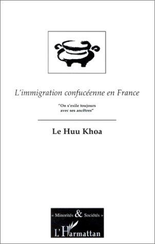 L'immigration confucéenne en France: On s'exile toujours avec ses ancêtres : essai de sociologie de l'exil