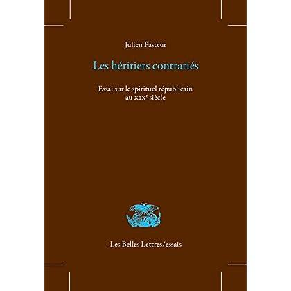 Les Héritiers contrariés: Essai sur le spirituel républicain au XIXe siècle (Les Belles Lettres / essais t. 22)