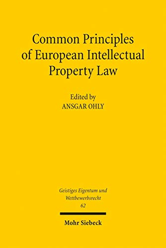 Common Principles of European Intellectual Property Law (Geistiges Eigentum und Wettbewerbsrecht Book 62) (English Edition)