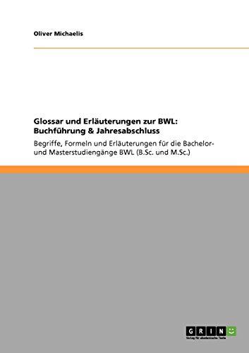 Glossar und Erläuterungen zur BWL: Buchführung & Jahresabschluss: Begriffe, Formeln und Erläuterungen für die Bachelor- und Masterstudiengänge BWL (B.Sc. und M.Sc.)