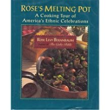 Rose's Melting Pot: A Cooking Tour of America's Ethnic Celebrations by Rose Levy Beranbaum (1994-01-01)