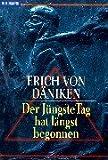 Der Jüngste Tag hat längst begonnen - Erich von Däniken