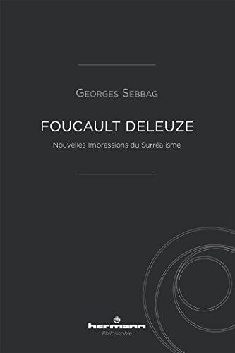 Foucault Deleuze : Nouvelles impressions du surréalisme par Georges Sebbag