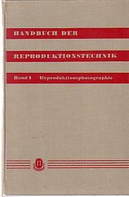 Handbuch der Reproduktionstechnik. Bd. 1. Reproduktionsphotographie