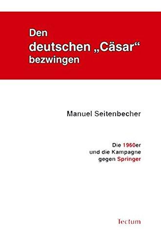 """Den deutschen """"Cäsar"""" bezwingen: Die 1960er und die Kampagne gegen Springer"""