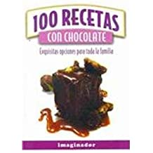 100 recetas con chocolate / 100 Recipes with Chocolate: Exquisitas Opciones Para Toda La Familia/ Exquisite Options for the Whole Family