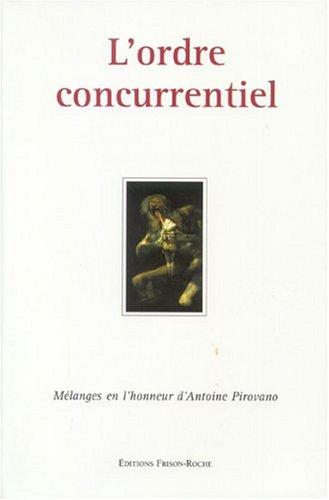 L'ordre concurrentiel : Mélanges en l'honneur d'Antoine Pirovano par Michel Rainelli, Laurence Boy, Jacques Chevallier, Gérard Quiot, Collectif
