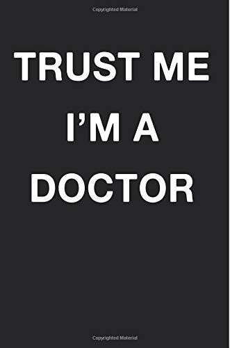 Trust Me Im a Doctor: Blank Lined Journal Notebook Diary Girls Boys Students Teachers Moms Dads Kids Christmas Birthdays