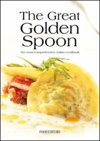 The great golden spoon. The most comprehensive italian cookbook. Ediz. illustrata