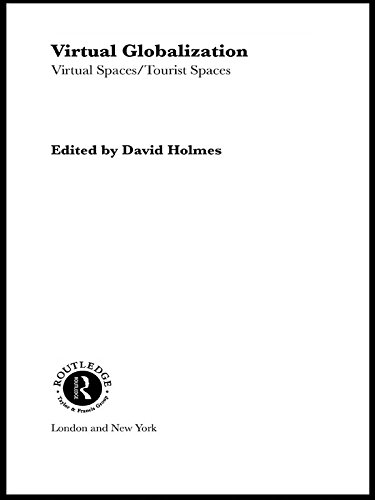 Virtual Globalization: Virtual Spaces/Tourist Spaces (Routledge Advances in Sociology Book 1) (English Edition)