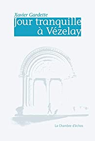 Jour tranquille à Vézelay par Xavier Gardette