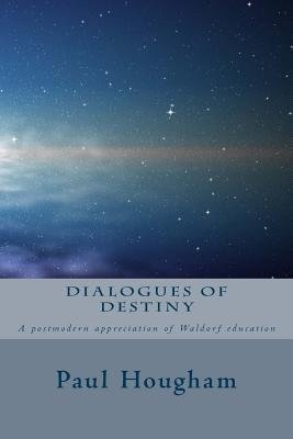 [(Dialogues of Destiny: A Postmodern Appreciation of Waldorf Education)] [Author: Paul Hougham] published on (January, 2014)