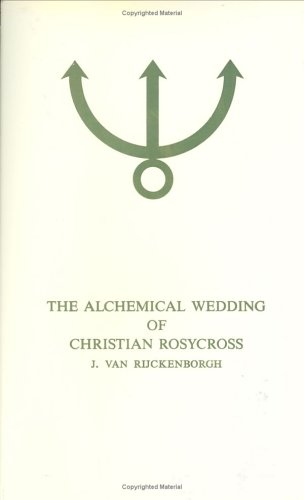THE ALCHEMICAL WEDDING OF THE CHRISTIAN ROSYCROSS (The Secrets of the Brotherhood of the Rosycross)