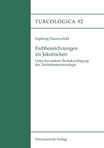 Farbbezeichnungen im Jakutischen: Unter besonderer Berücksichtigung der Tierfarbenterminologie (Turcologica, Band 92)