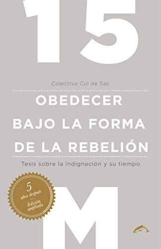 15M obedecer bajo la forma de la rebelión: Tesis sobre la indignación y su tiempo
